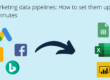 Marketing data pipelines How to set them up in 4 minutes